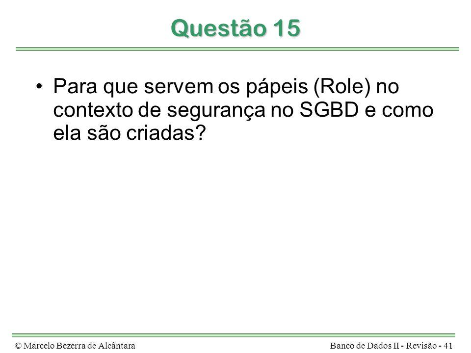 Questão 15 Para que servem os pápeis (Role) no contexto de segurança no SGBD e como ela são criadas