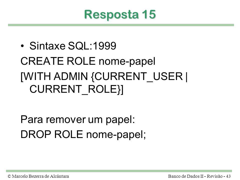 Resposta 15 Sintaxe SQL:1999 CREATE ROLE nome-papel