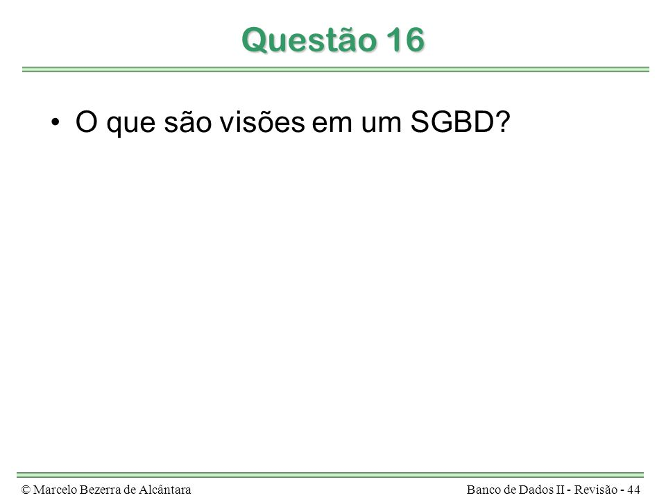 Questão 16 O que são visões em um SGBD © Marcelo Bezerra de Alcântara