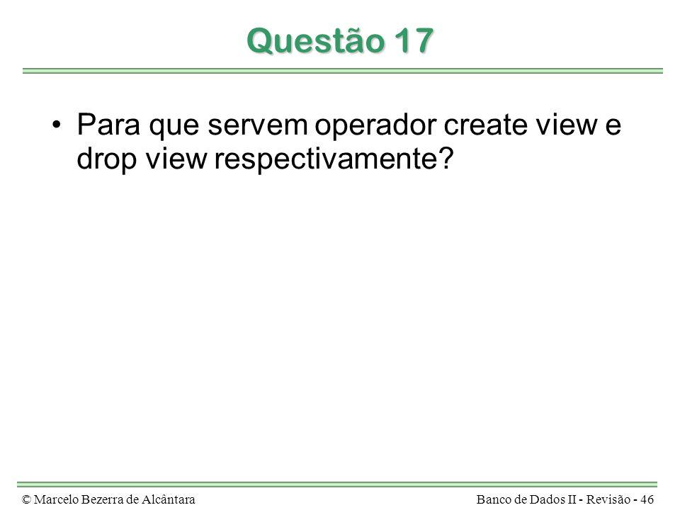 Questão 17 Para que servem operador create view e drop view respectivamente.