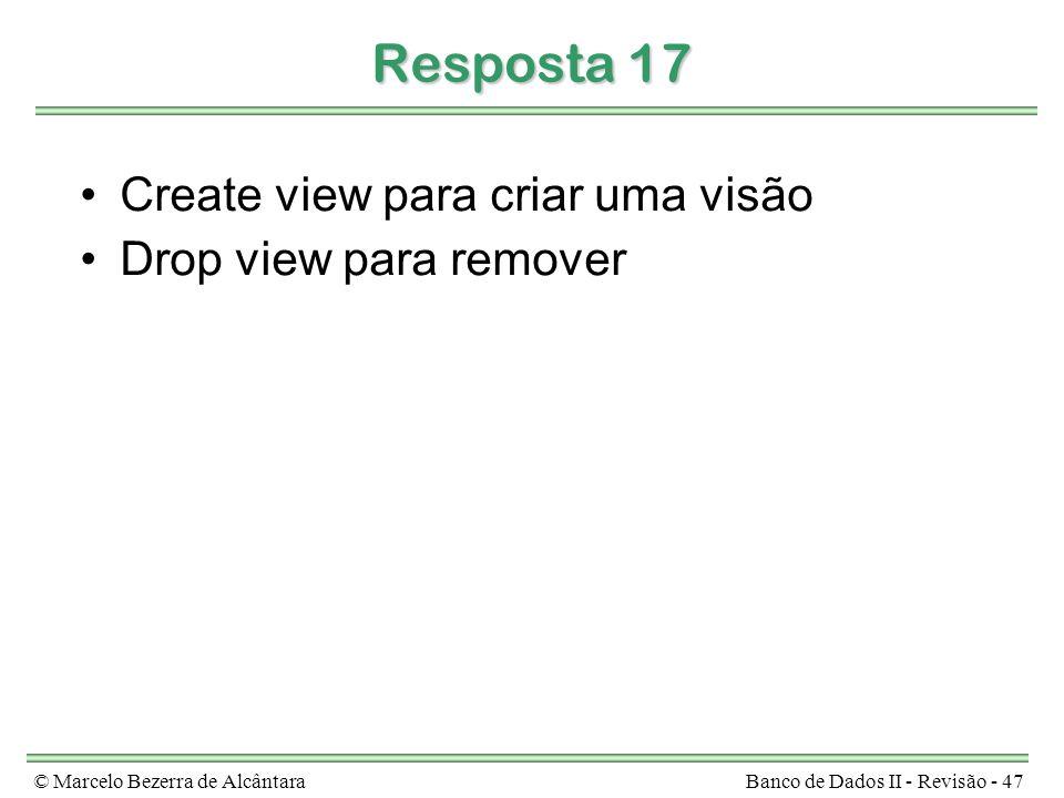 Resposta 17 Create view para criar uma visão Drop view para remover