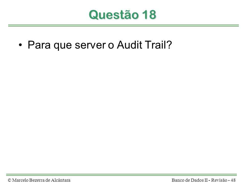 Questão 18 Para que server o Audit Trail