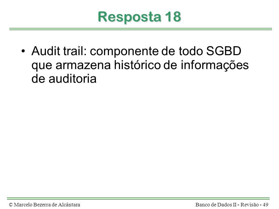 Resposta 18 Audit trail: componente de todo SGBD que armazena histórico de informações de auditoria.