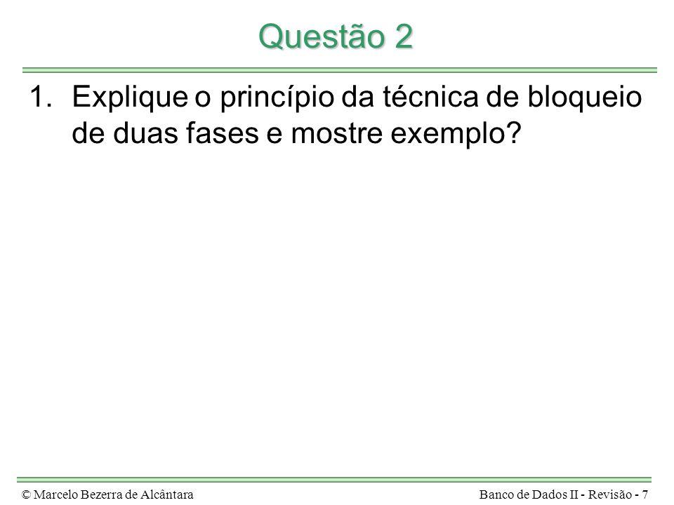 Questão 2 Explique o princípio da técnica de bloqueio de duas fases e mostre exemplo.