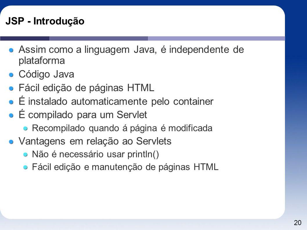 Assim como a linguagem Java, é independente de plataforma Código Java