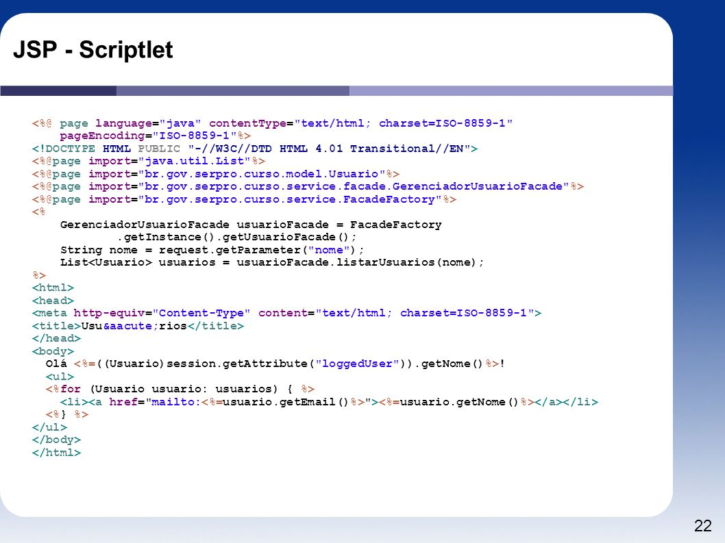 JSP - Scriptlet <%@ page language= java contentType= text/html; charset=ISO-8859-1 pageEncoding= ISO-8859-1 %>