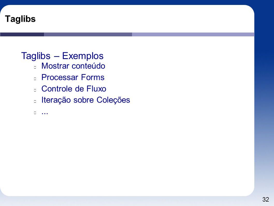 Taglibs – Exemplos Taglibs Mostrar conteúdo Processar Forms