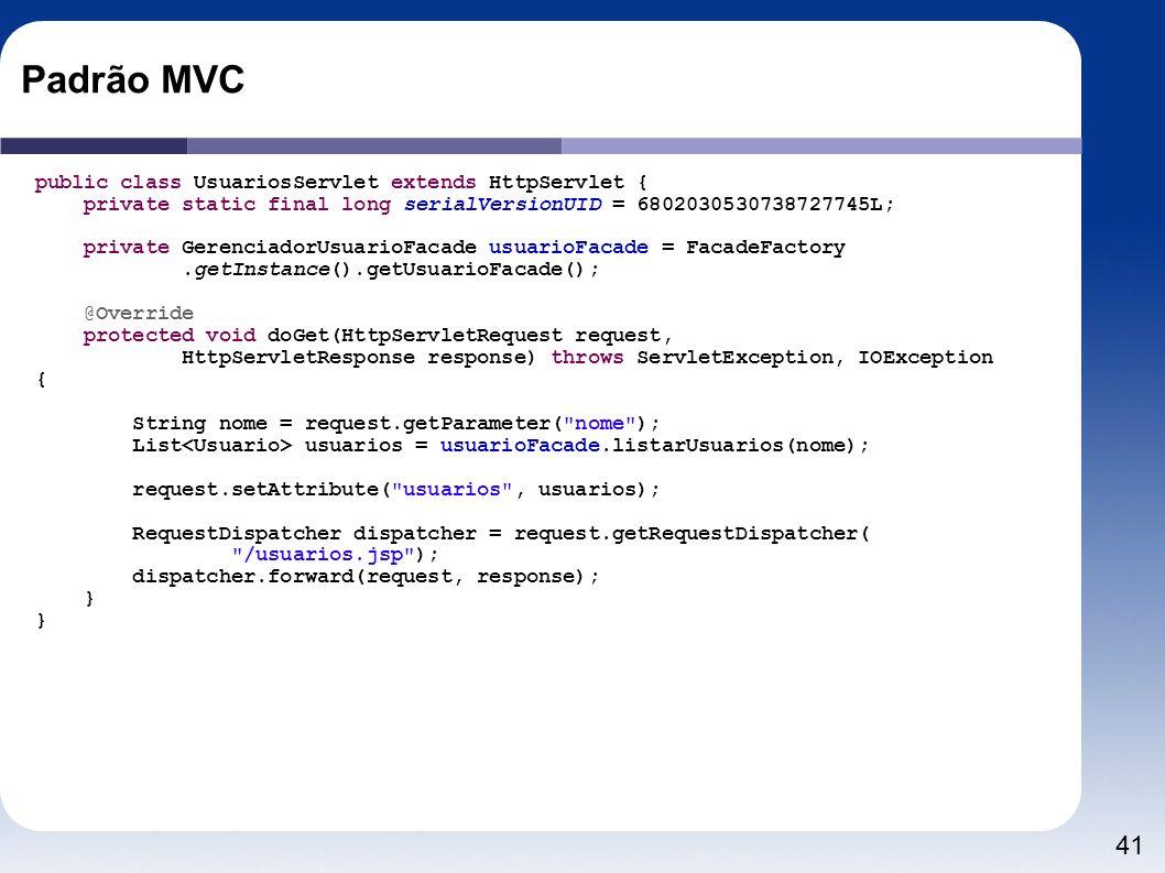 Padrão MVC public class UsuariosServlet extends HttpServlet {