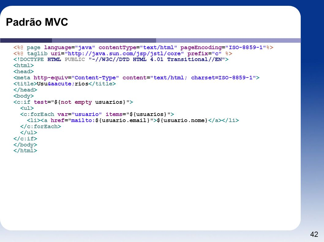 Padrão MVC <%@ page language= java contentType= text/html pageEncoding= ISO-8859-1 %>