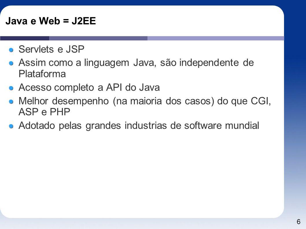 Java e Web = J2EE Servlets e JSP. Assim como a linguagem Java, são independente de Plataforma. Acesso completo a API do Java.