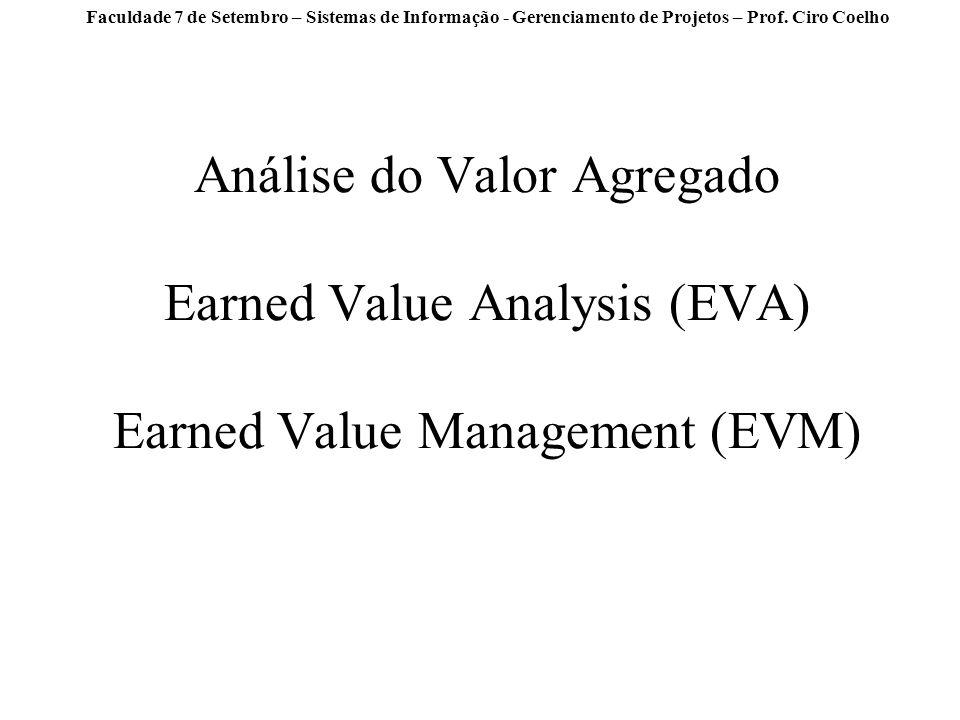 Análise do Valor Agregado Earned Value Analysis (EVA) Earned Value Management (EVM)