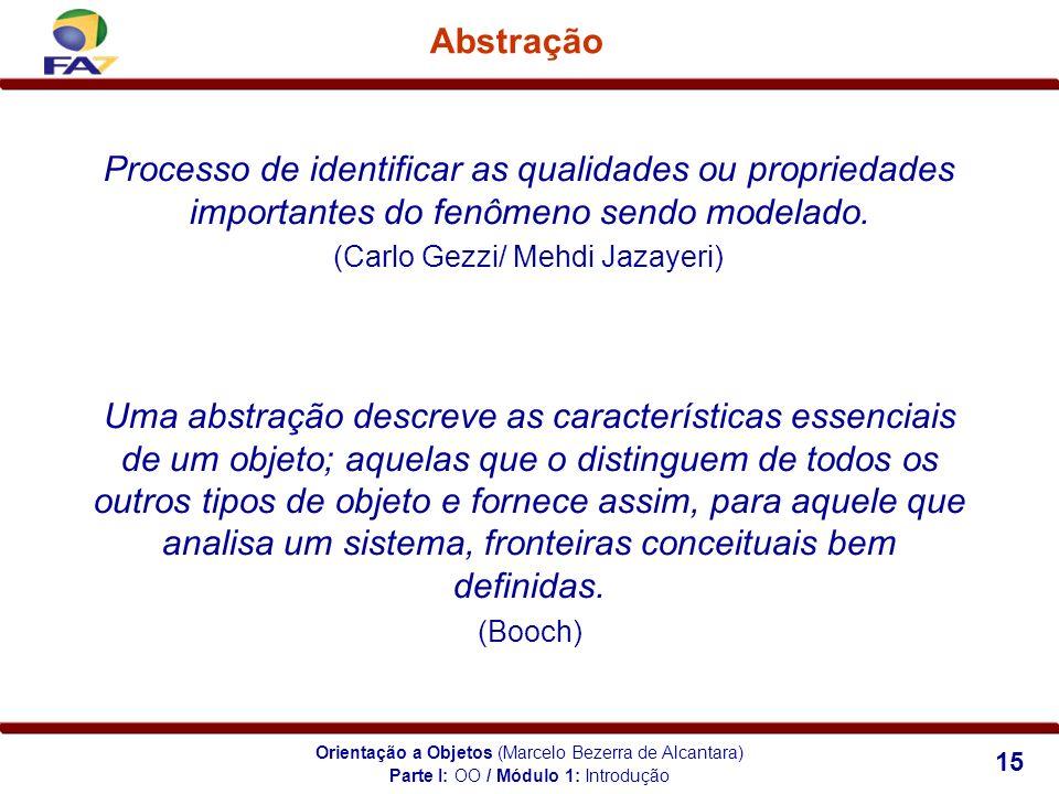 Abstração Processo de identificar as qualidades ou propriedades importantes do fenômeno sendo modelado.