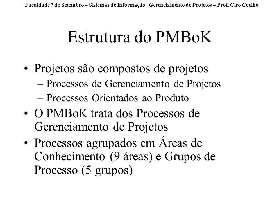 Estrutura do PMBoK Projetos são compostos de projetos