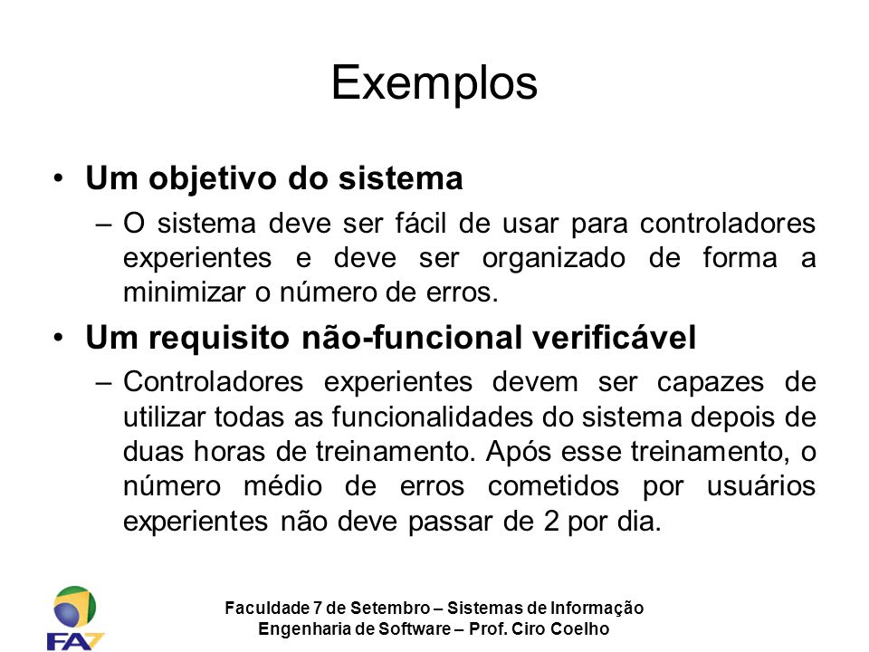 Exemplos Um objetivo do sistema Um requisito não-funcional verificável