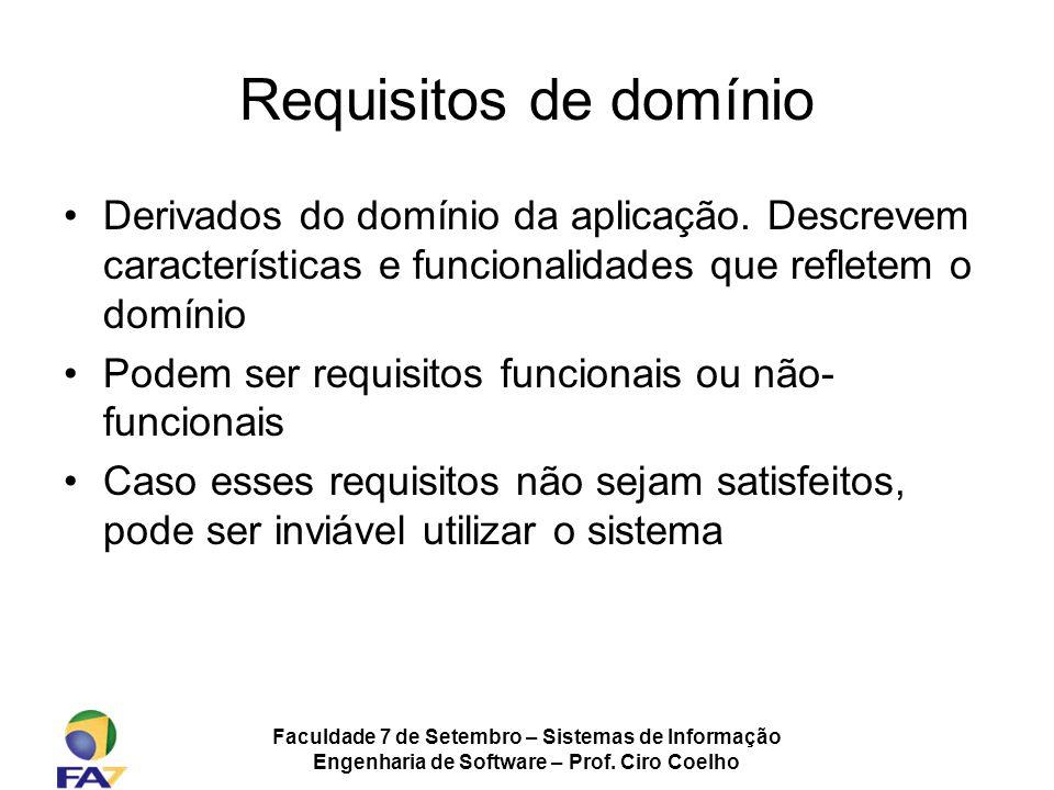 Requisitos de domínio Derivados do domínio da aplicação. Descrevem características e funcionalidades que refletem o domínio.