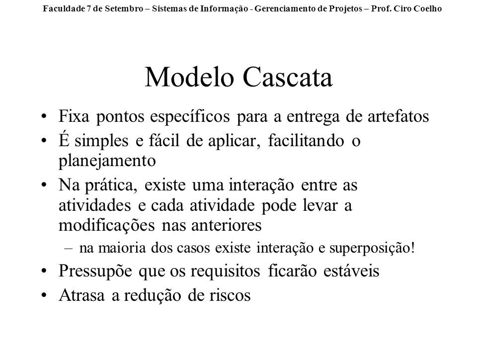 Modelo Cascata Fixa pontos específicos para a entrega de artefatos