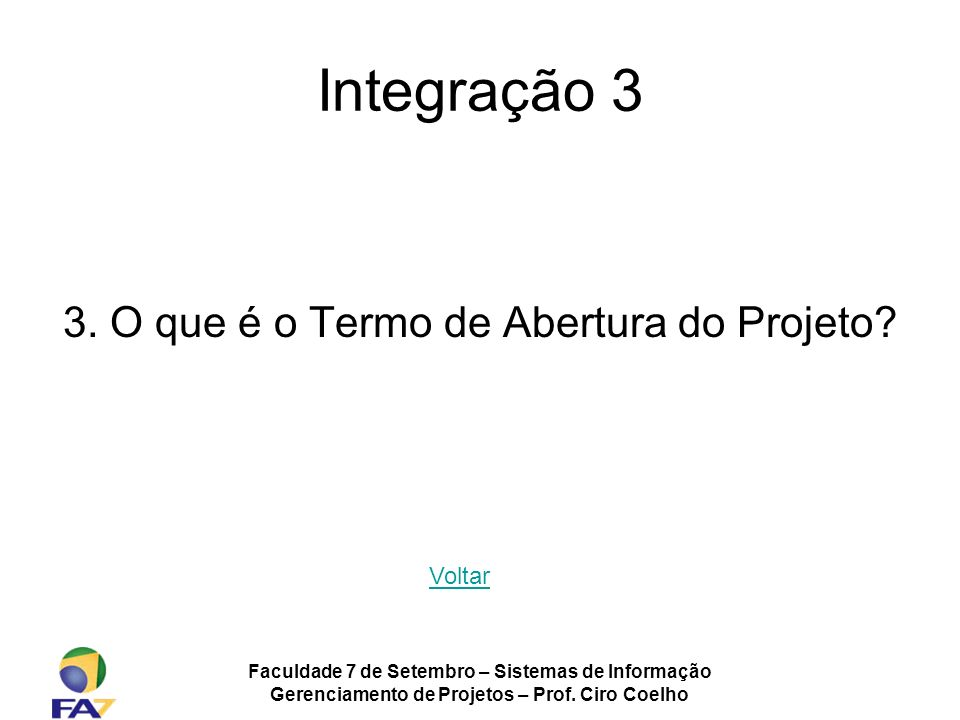 Integração 3 3. O que é o Termo de Abertura do Projeto Voltar