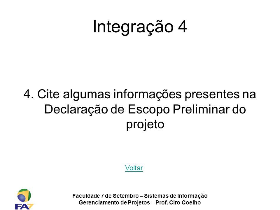 Integração 4 4. Cite algumas informações presentes na Declaração de Escopo Preliminar do projeto. Voltar.