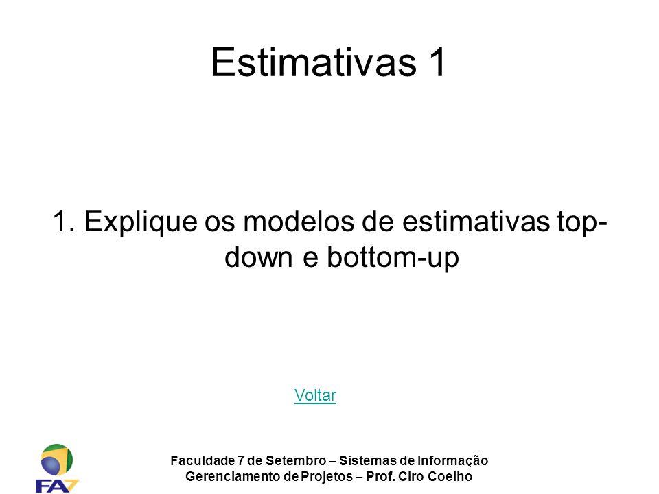 Estimativas 1 1. Explique os modelos de estimativas top-down e bottom-up. Voltar. Faculdade 7 de Setembro – Sistemas de Informação.