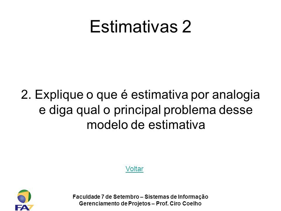Estimativas 2 2. Explique o que é estimativa por analogia e diga qual o principal problema desse modelo de estimativa.