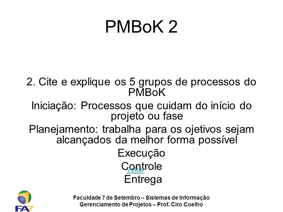 PMBoK 2 2. Cite e explique os 5 grupos de processos do PMBoK