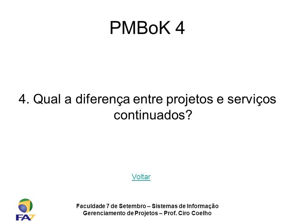 PMBoK 4 4. Qual a diferença entre projetos e serviços continuados