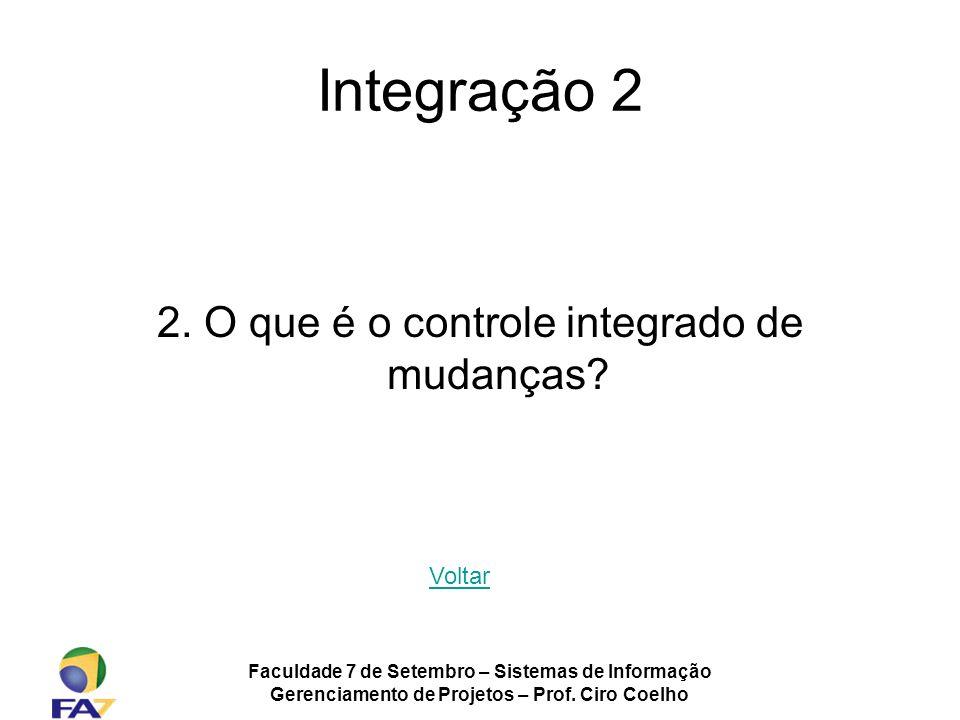 Integração 2 2. O que é o controle integrado de mudanças Voltar