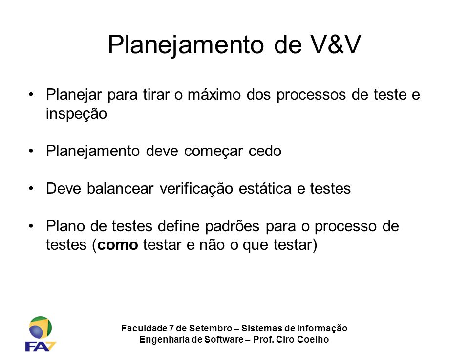 Planejamento de V&V Planejar para tirar o máximo dos processos de teste e inspeção. Planejamento deve começar cedo.