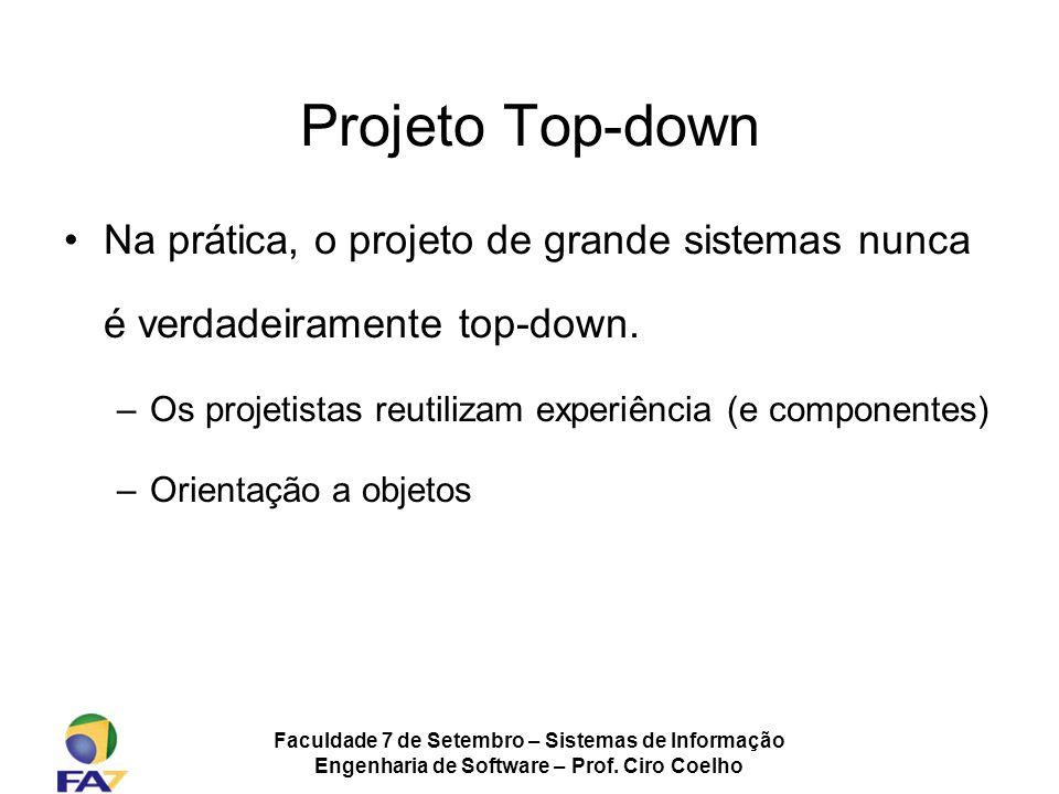 Projeto Top-down Na prática, o projeto de grande sistemas nunca é verdadeiramente top-down. Os projetistas reutilizam experiência (e componentes)