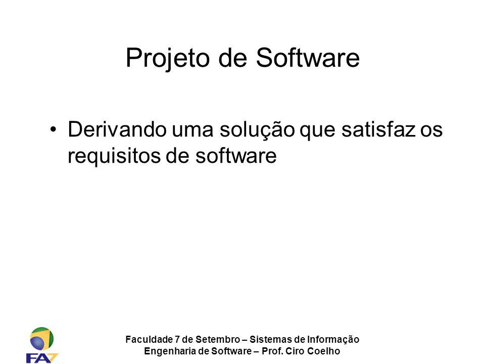 Projeto de Software Derivando uma solução que satisfaz os requisitos de software. Faculdade 7 de Setembro – Sistemas de Informação.