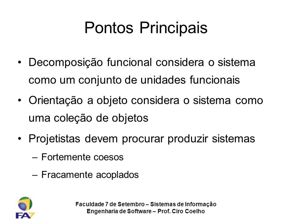 Pontos Principais Decomposição funcional considera o sistema como um conjunto de unidades funcionais.