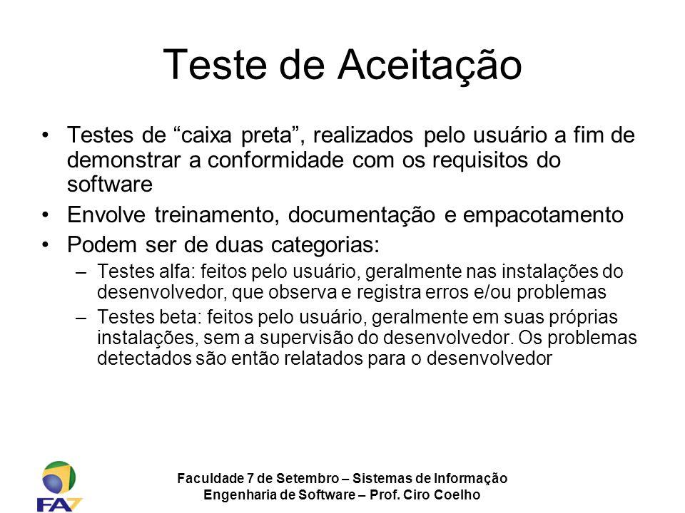 Teste de Aceitação Testes de caixa preta , realizados pelo usuário a fim de demonstrar a conformidade com os requisitos do software.