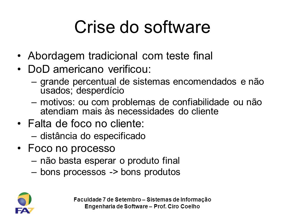 Crise do software Abordagem tradicional com teste final