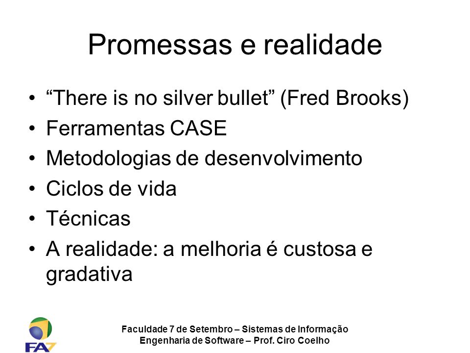 Promessas e realidade There is no silver bullet (Fred Brooks)