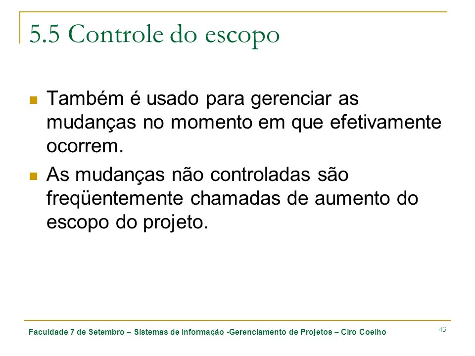 5.5 Controle do escopo Também é usado para gerenciar as mudanças no momento em que efetivamente ocorrem.