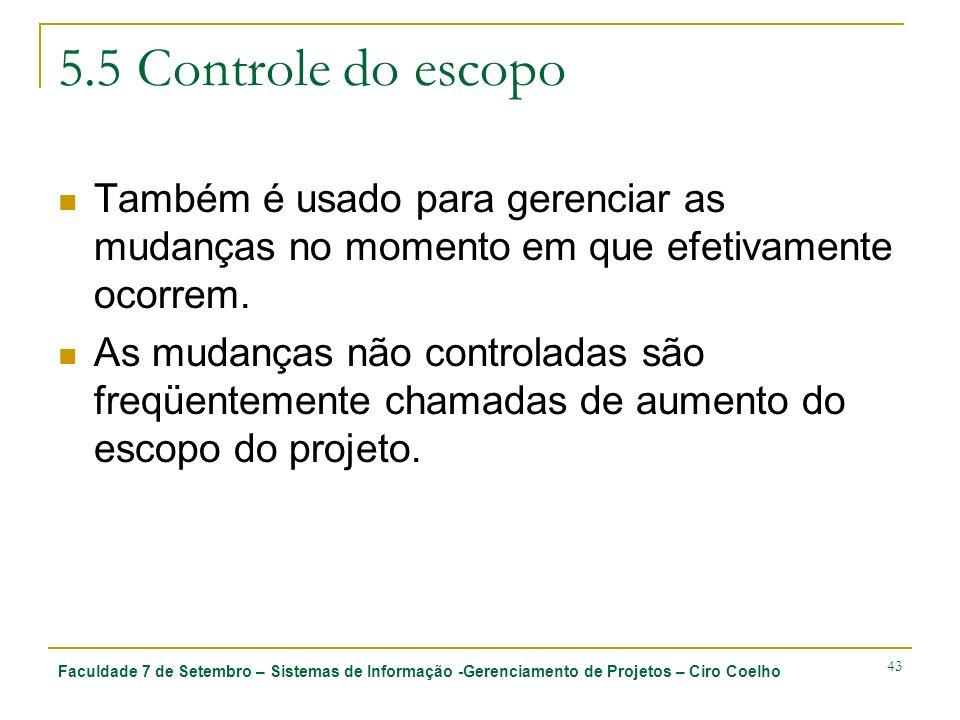 5.5 Controle do escopoTambém é usado para gerenciar as mudanças no momento em que efetivamente ocorrem.
