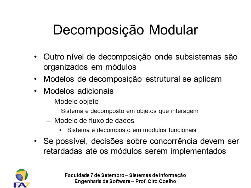 Decomposição Modular Outro nível de decomposição onde subsistemas são organizados em módulos. Modelos de decomposição estrutural se aplicam.