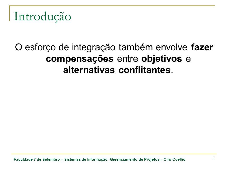 Introdução O esforço de integração também envolve fazer compensações entre objetivos e alternativas conflitantes.