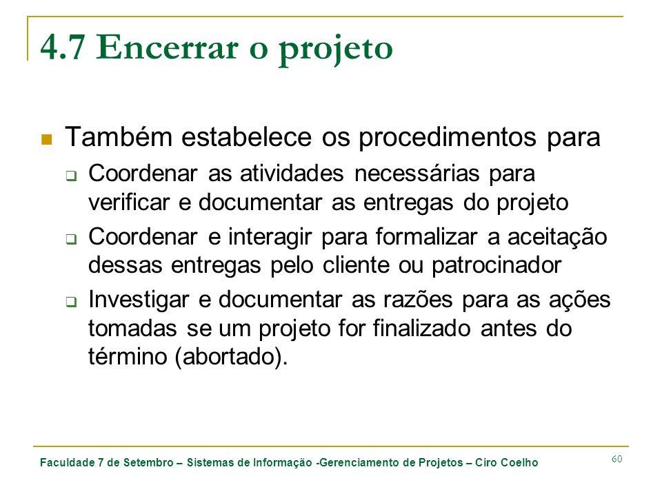 4.7 Encerrar o projeto Também estabelece os procedimentos para