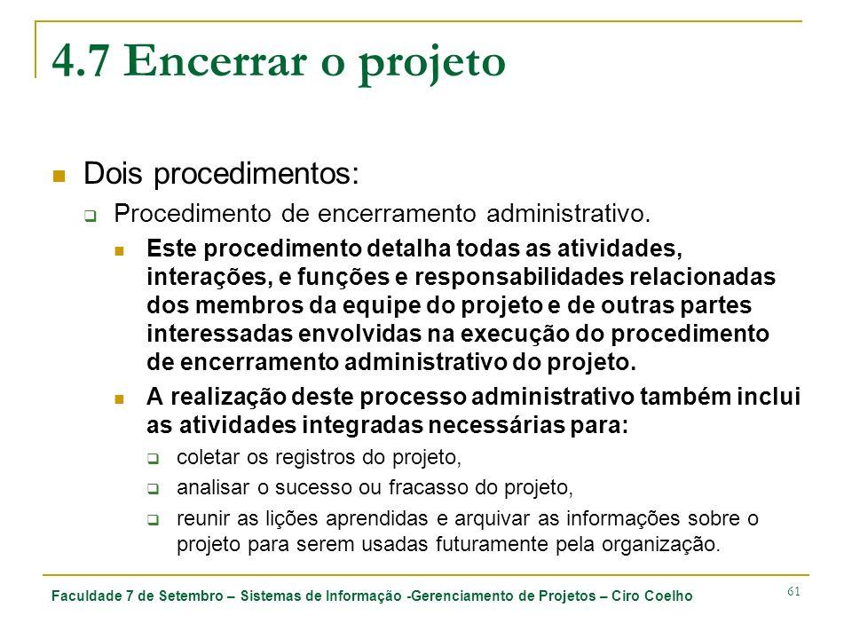 4.7 Encerrar o projeto Dois procedimentos: