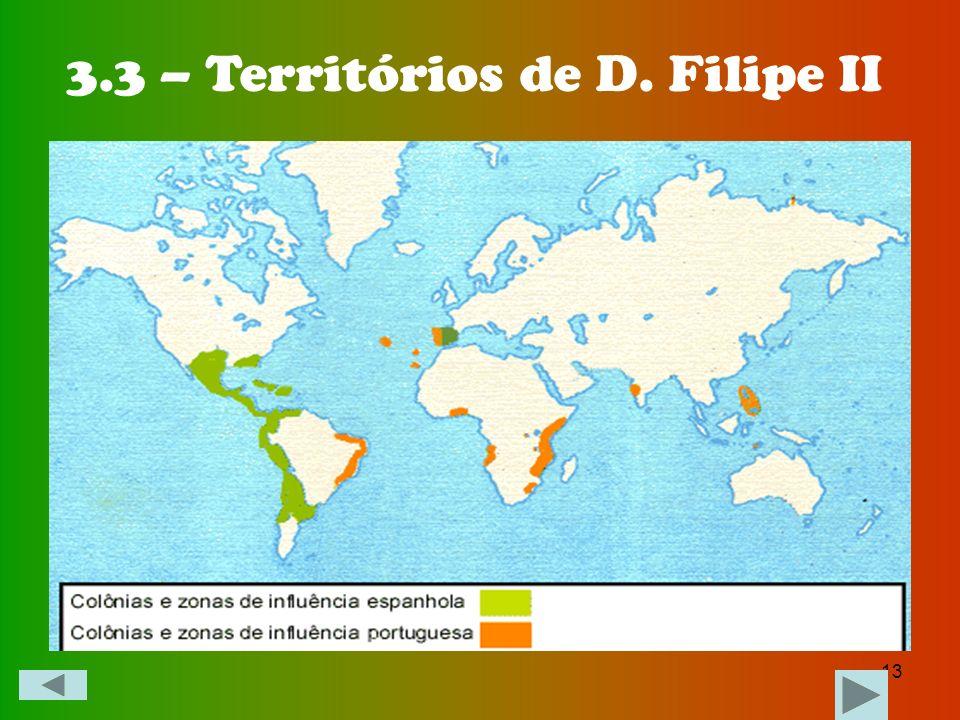 3.3 – Territórios de D. Filipe II