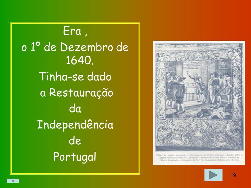 Era , o 1º de Dezembro de 1640. Tinha-se dado a Restauração da Independência de Portugal