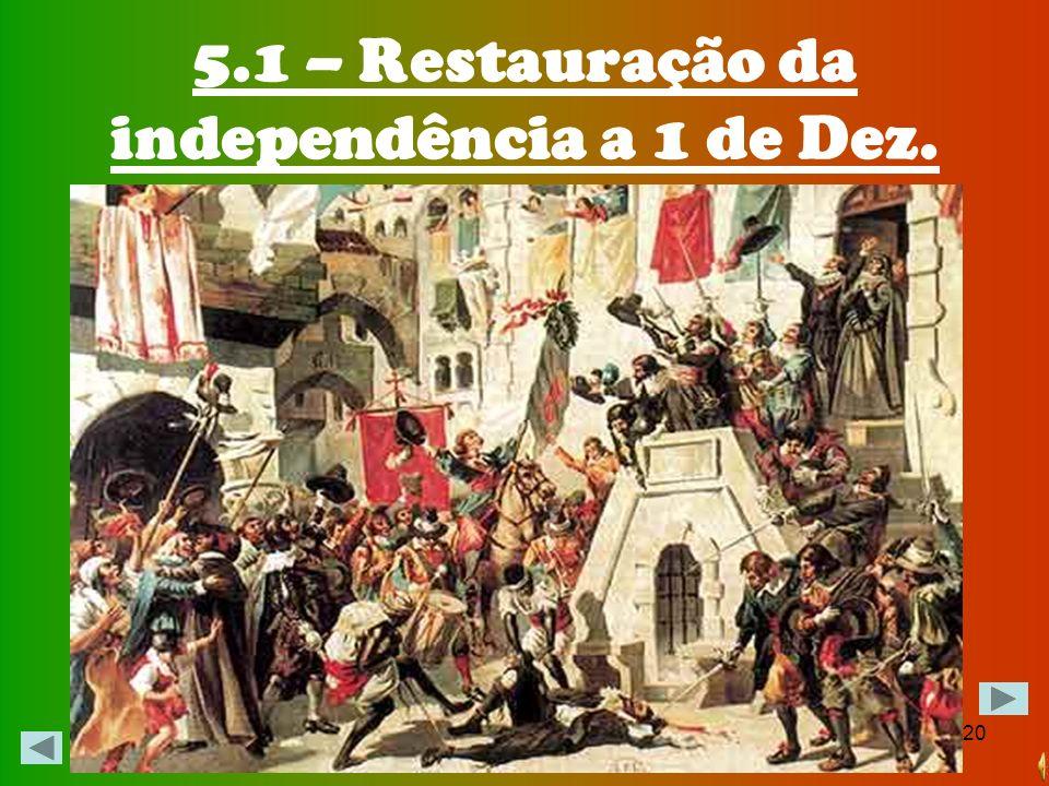 5.1 – Restauração da independência a 1 de Dez.