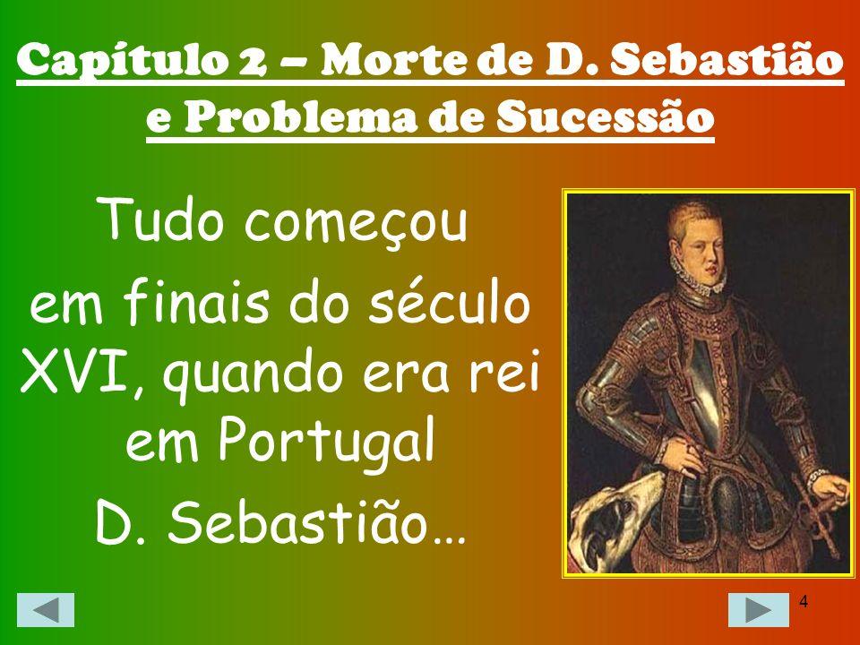 Capítulo 2 – Morte de D. Sebastião e Problema de Sucessão