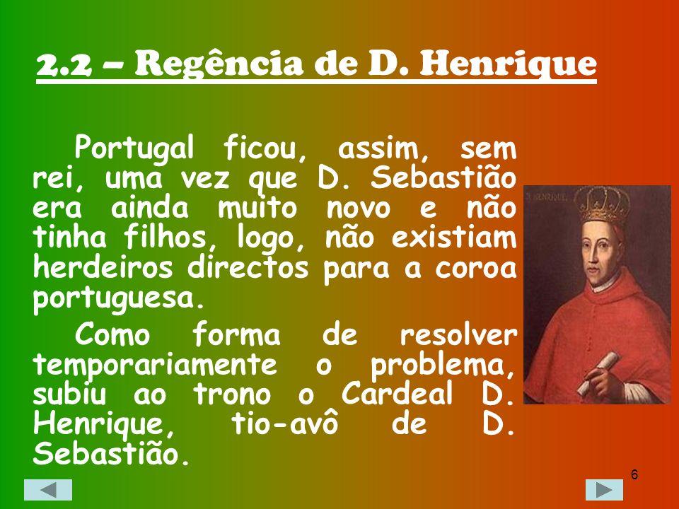 2.2 – Regência de D. Henrique