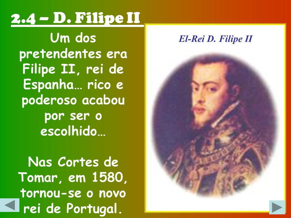 2.4 – D. Filipe II El-Rei D. Filipe II.