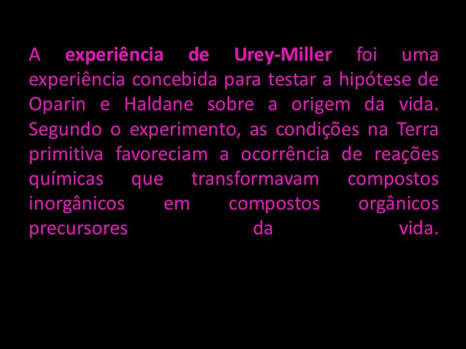 A experiência de Urey-Miller foi uma experiência concebida para testar a hipótese de Oparin e Haldane sobre a origem da vida.