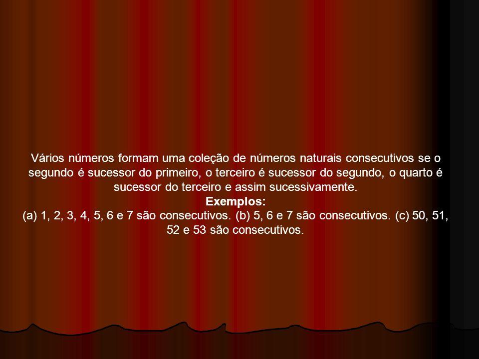 Vários números formam uma coleção de números naturais consecutivos se o segundo é sucessor do primeiro, o terceiro é sucessor do segundo, o quarto é sucessor do terceiro e assim sucessivamente.