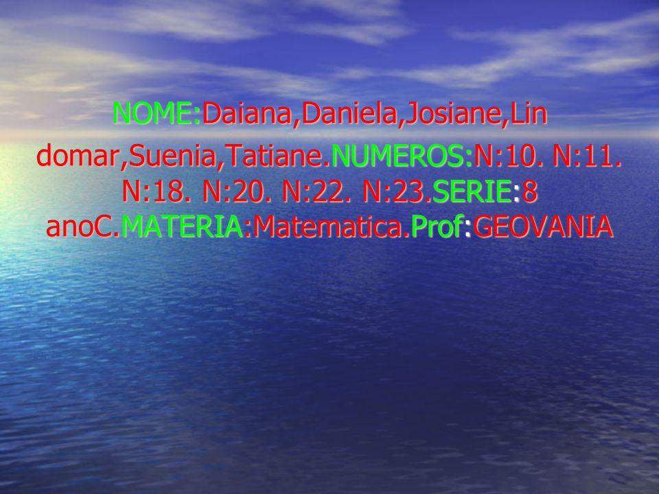 NOME:Daiana,Daniela,Josiane,Lin
