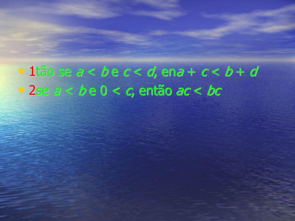 1tão se a < b e c < d, ena + c < b + d